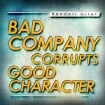 Bad Company Corrupts Good Character part 2